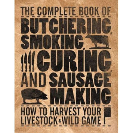 Complete Book of Butchering, Smoking, Curing and Sausage Making