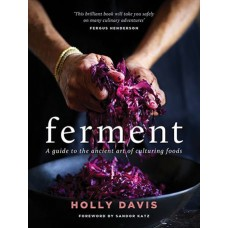 Ferment - A Guide to the Ancient Art of Culturing Foods