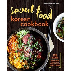 Seoul Food Korean Cookbook Korean Cooking from Kimchi  and Bibimbap to Fried Chicken and Bingsoo