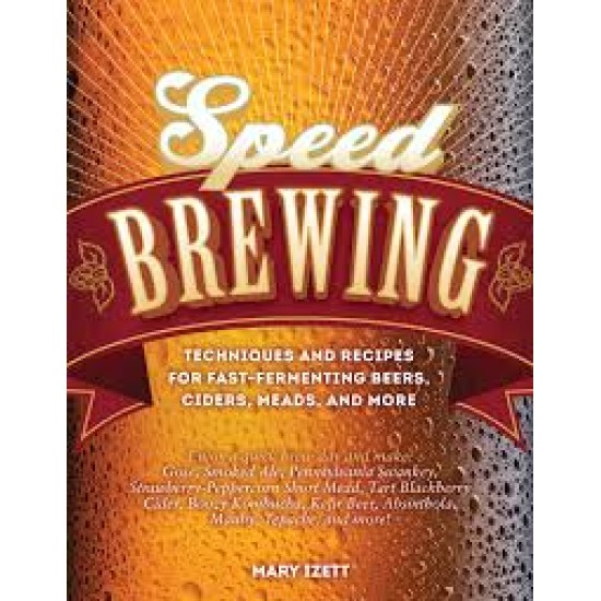 Speed Brewing: Techniques and Recipes for Fast Fermenting