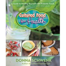 Cultured Food For Health: A Guide to Healing