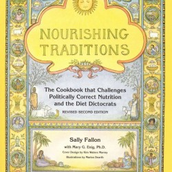 Nourishing Traditions The Cookbook that Challenges Politically Correct Nutrition