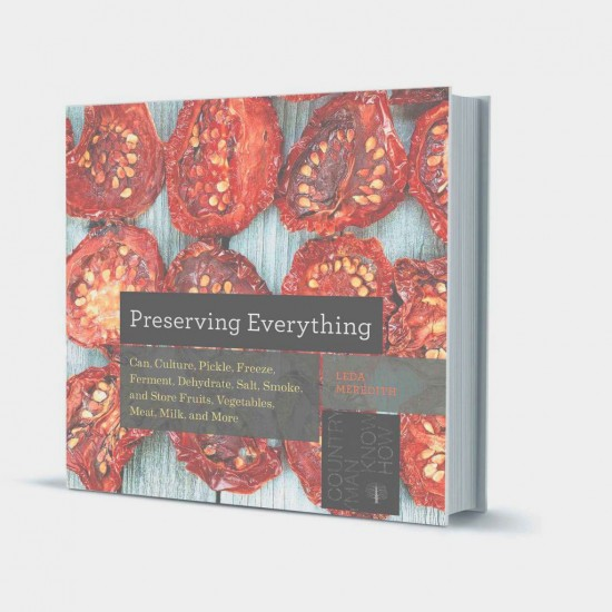 Preserving Everything Can, Culture, Pickle, Freeze, Ferment, Dehydrate, Salt, Smoke and Store Fruit