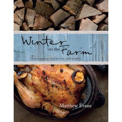 Winter on the Farm: Heartwarming Food for the Cold Months by Matthew Evans